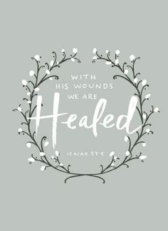 """""""With His wounds we are Healed."""" Isaiah 53:5"""