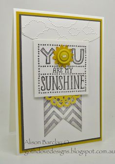 Gothdove Designs - Alison Barclay Stampin' Up! ® Australia : Stampin' Up! Australia - You Are My Sunshine Stamp. Love the clouds embossed above!