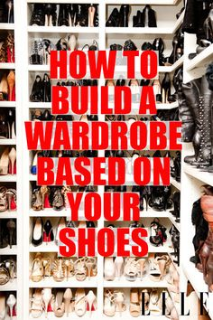 How To Build A Wardrobe Based On Your Shoes