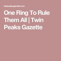 One Ring To Rule Them All | Twin Peaks Gazette