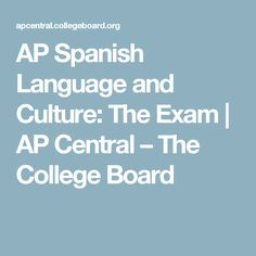 AP Spanish Language and Culture: The Exam | AP Central – The College Board