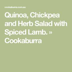 Quinoa, Chickpea and Herb Salad with Spiced Lamb. » Cookaburra