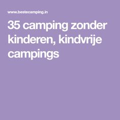 35 camping zonder kinderen, kindvrije campings