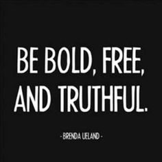 Be Bold, free, and truthful. #quote #BoldHer2014 #conferenceforwomen