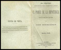 El poder de la impotencia : drama en tres actos y en prosa / Por José Echegaray. http://bvirtual.bibliotecas.csic.es/csic:csicalephbib000736121