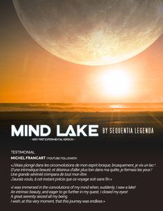 Testimonial: «I was immersed in the convolutions of my mind when, suddenly, I saw a lake!  An intrinsic beauty, and eager to go further in my quest, I closed my eyes!  A great serenity seized all my being.  I wish, at this very moment, that this journey was endless.»