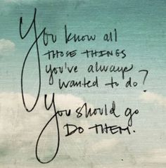 Follow your dreams! ;)