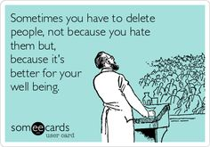 Sometimes you have to delete people, not because you hate them but, because it's better for your well being. Funny Confessions, Ways To Be Happier, Someecards, Love Life, Breakup, Life Lessons, Motivation, Hate, Life Quotes