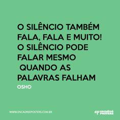 """""""O silênvio também fala, fala e muito! O silêncio pode falar mesmo quando as palavras falham"""" Osho - www.encadreeposters.com.br"""