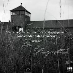 All those who forget the past are condemned to live it again. - Primo Levi