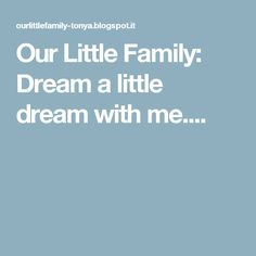 Our Little Family: Dream a little dream with me....