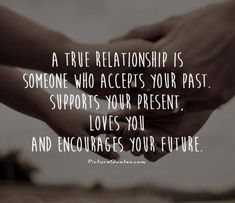 A True Relationship Is Someone Who Supports Encourages and Accepts You