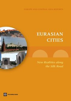 Download free Eurasian Cities: New Realities along the Silk Road (Eastern Europe and Central Asia Reports) pdf