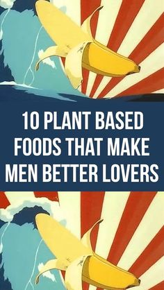 10 plant based foods that make men better lovers vegan veganism vegandiet the benefits of probiotics and what they can do for you Plant Based Diet, Plant Based Recipes, Men Health Tips, Man Food, Best Fruits, Natural Solutions, Health Facts, Base Foods, Health And Wellness