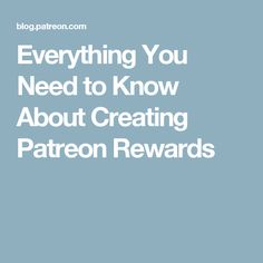Everything You Need to Know About Creating Patreon Rewards