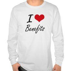 I Love Benefits Artistic Design T Shirt, Hoodie Sweatshirt
