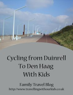 Cycling from Duinrell Campsite to Den Haag with Kids. Great cycle ride in Holland to do with your kids.