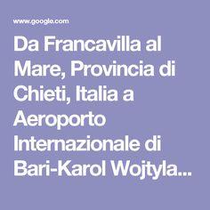 Da Francavilla al Mare, Provincia di Chieti, Italia a Aeroporto Internazionale di Bari-Karol Wojtyla - Google Maps