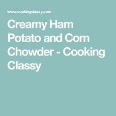 Creamy Ham Potato and Corn Chowder - Cooking Classy