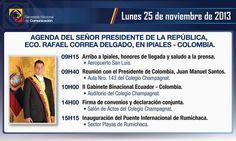 """IPIALES (L., 25 NOV 2013 :: 9:32 AM)       AGENDA DEL PRESIDENTE DE ECUADOR, EN IPIALES, COLOMBIA  """"Compartimos la agenda que cumplirá el Presidente Rafael Correa en el  II Gabinete Colombia-Ecuador en Ipiales - Colombia. INFO. VIA TWITTER por la Cancillería Ecuador @CancilleriaEc"""