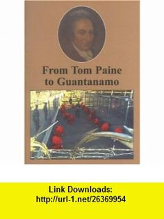 From Tom Paine to Guantanamo (The Spokesman) (9780851247021) Ken Coates , ISBN-10: 0851247024  , ISBN-13: 978-0851247021 ,  , tutorials , pdf , ebook , torrent , downloads , rapidshare , filesonic , hotfile , megaupload , fileserve