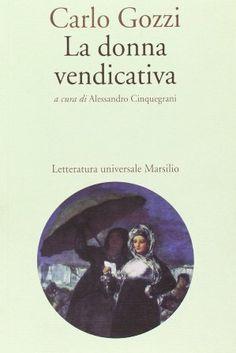 La donna vendicativa / Carlo Gozzi ; a cura di Alessandro Cinquegrani - Venezia : Marsilio, 2013