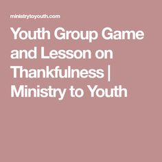 Youth Group Game and Lesson on Thankfulness | Ministry to Youth