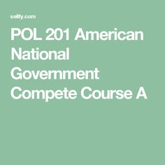 POL 201 American National Government Compete Course A Ashford University, Equal Rights Amendment, Judicial Branch, American