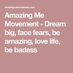 Amazing Me Movement - Dream big, face fears, be amazing, love life, be badass