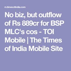 No biz, but outflow of Rs 889cr for BSP MLC's cos - TOI Mobile | The Times of India Mobile Site