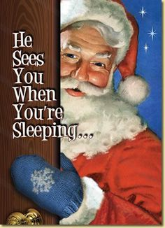 He sees you when you're sleeping... Santa Claus