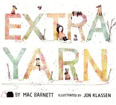 Extra Yarn by Mac Barnett, illustrated by Jon Klassen