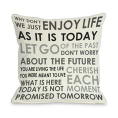 Enjoy Life Pillow - Your choice of pillows can speak volumes about your personality. Don't believe us? Take a look at these choices from One Bella Casa. Featuring inspirational messages that are all about living life to the fullest, the Enjoy Life Pillow will make sure your decor is as upbeat and positive as you.