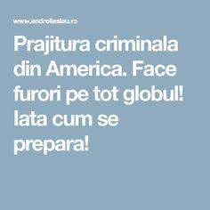 Prajitura criminala din America. Face furori pe tot globul! Iata cum se prepara!