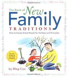 The Book of New Family Traditions: How to Create Great Rituals for Holidays and Every Day by Meg Cox. Families will treasure this collection of rituals and traditions for many occasions, from such personal milestones as a child's first day of school or a teenager's new driver's license to mainstream holidays, birthdays, and anniversaries.