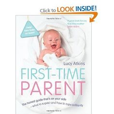 First-Time Parent: The honest guide to coping brilliantly and staying sane in your baby's first year: Amazon.co.uk: Lucy Atkins: Books