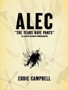 ALEC: The Years Have Pants (A Life-Size Omnibus) by Eddie Campbell,http://www.amazon.com/dp/1603090258/ref=cm_sw_r_pi_dp_4TtAtb0HNR27HW9R