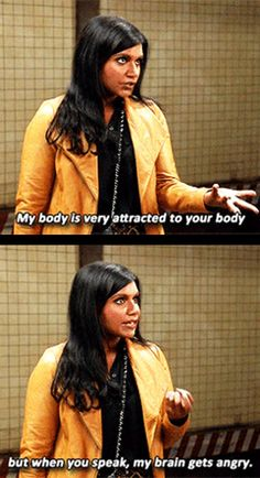 Mindy. but when you speak, my brain gets angry