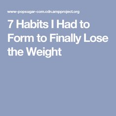 7 Habits I Had to Form to Finally Lose the Weight