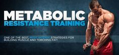 Bodybuilding.com - Metabolic Resistance Training: Build Muscle And Torch Fat At Once!