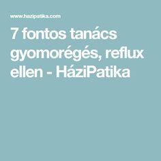 7 fontos tanács gyomorégés, reflux ellen - HáziPatika