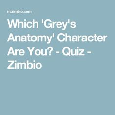 Which 'Grey's Anatomy' Character Are You? - Quiz - Zimbio
