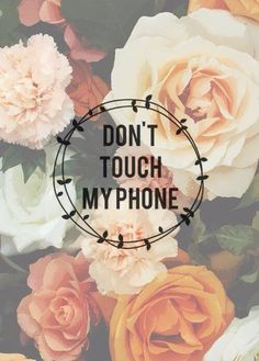 Don't Touch My Phone  #Beauty #Dont #My #Phone #Roses #Touch