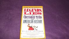 Legends, Lies and Cherised Myths of American History Richard Shenkman 1989