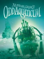 Presenting Odditorium Alistair Grim's Odd Aquaticum by Gregory Funaro . Here is the summary of the book: When Grubb, an orphan an. Great Books, New Books, Books To Read, Chapter Books, Fantasy Books, Along The Way, Book Review, The Book, Childrens Books