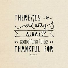 There is always something to be thankful for.