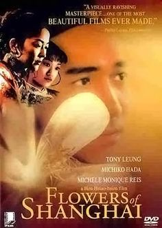 Flowers of Shanghai (Chinese: 海上花; pinyin: Hǎi Shàng Huā) is a 1998 film, made in Taiwan, directed by Guangdong-born Taiwanese director Hou Hsiao-Hsien starring Tony Leung, Hada Michiko, Annie Shizuka Inoh, Shuan Fang, Jack Kao, Carina Lau, Rebecca Pan, Michelle Reis and Vicky Wei. It was voted the third best film of the 1990s in the 1999 Village Voice Film Poll.