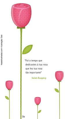 """It was the time dedicaste for your rose that made it so important"". The Little Prince, Saint-Exupéry"