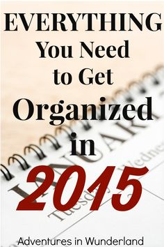 EVERYTHING you need to get organized in 2015! www.adventuresinwunderland.com