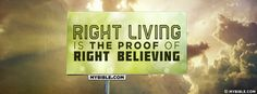 Right living is the proof of right believing - Facebook Cover Photo
